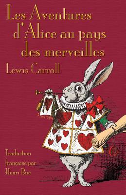 Les Aventures D'Alice Au Pays Des Merveilles par Lewis Carroll, John Tenniel, Henri Bue