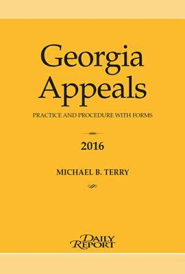 Georgia Appeals 2016: Practice and Procedure with Forms