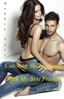 Catching My Husband with My Best Friend