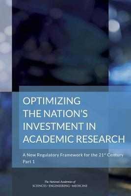 Optimizing the Nation's Investment in Academic Research: A New Regulatory Framework for the 21st Century: Part 1