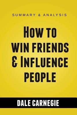 How to Win Friends & Influence People by Dale Carnegie Summary Guide