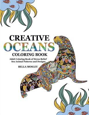 Creative Oceans Coloring Book: Adult Coloring Book of Stress Relief Sea Animal Patterns and Designs