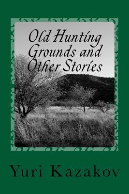 Old Hunting Grounds and Other Stories: Volume One