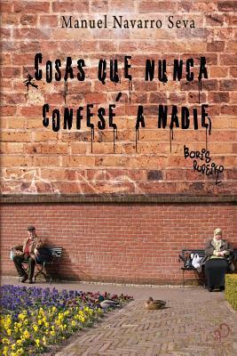 Cosas Que Nunca Confese a Nadie por Manuel Navarro Seva