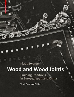 Wood and Wood Joints: Building Traditions of Europe, Japan and China por Klaus Zwerger, Valerio Olgiati