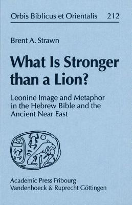What Is Stronger Than a Lion?: Leonine Image and Metaphor in the Hebrew Bible and the Ancient Near East (ePUB)