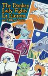The Donkey Lady Fights La Llorona and Other Stories / La Seno... by Xavier Garza