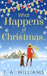 What Happens At Christmas... by T.A.   Williams