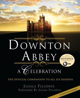 Downton Abbey - A Celebration: The Official Companion to All Six Seasons