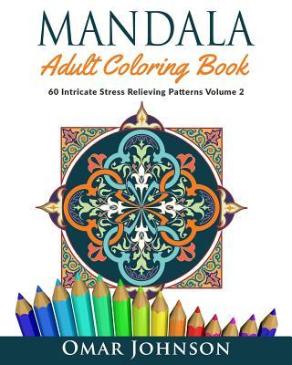 Mandala Adult Coloring Book: 60 Intricate Stress Relieving Patterns Volume 2