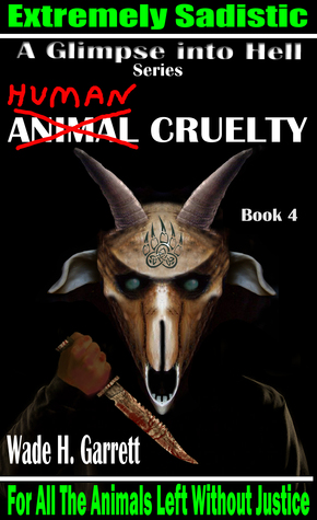 Human Cruelty - The Most Sadistic Revenge Novel on the Market (A Glimpse into Hell, book 4)