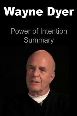 Wayne Dyer: Power of Intention Summary: Wayne Dyer, Wayne Dyer Book, Wayne Dyer Guide, Wayne Dyer Wisdom, Wayne Dyer Lessons