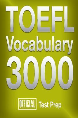 Official TOEFL Vocabulary 3000: Become a True Master of TOEFL Vocabulary!