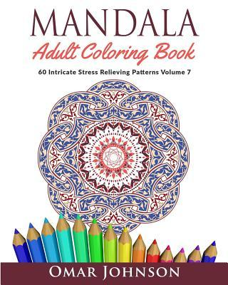 Mandala Adult Coloring Book: 60 Intricate Stress Relieving Patterns, Volume 7