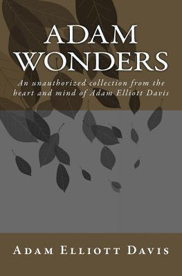 Adam Wonders: An Unauthorized Collection from the Heart and Mind of Adam Elliott Davis