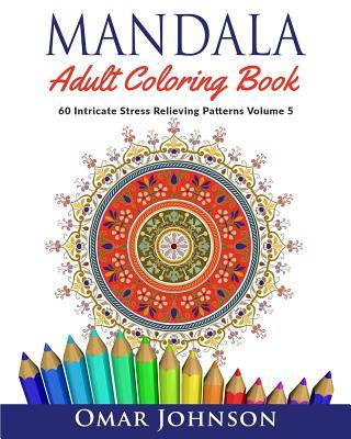 Mandala Adult Coloring Book: 60 Intricate Stress Relieving Patterns Volume 5