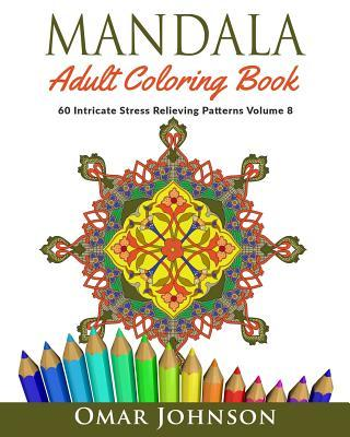 Mandala Adult Coloring Book: 60 Intricate Stress Relieving Patterns, Volume 8
