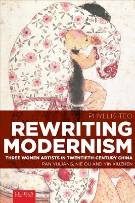 Rewriting Modernism: Three Women Artists in Twentieth-Century China