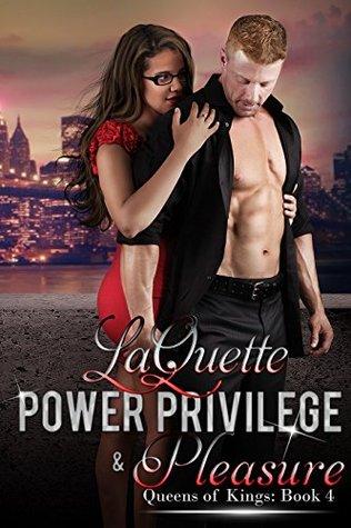 Power Privilege & Pleasure (Queens of Kings #4)