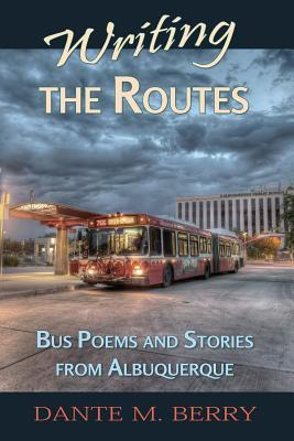 Writing the Routes: Bus Poems and Stories from Albuquerque