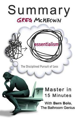 A Summary of Essentialism: The Disciplined Pursuit of Less Master in 15 Minutes