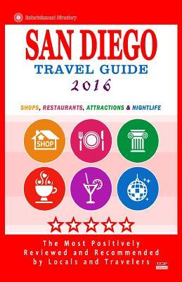 San Diego Travel Guide 2016: Shops, Restaurants, Attractions and Nightlife in San Diego, California (City Travel Guide 2016)