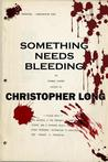Something Needs Bleeding by Christopher Long