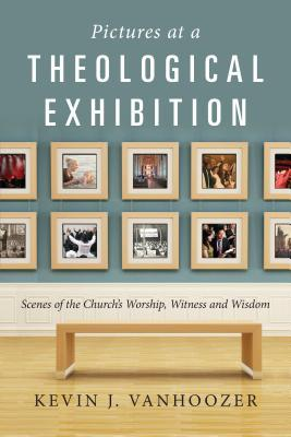 Pictures at a Theological Exhibition by Kevin J. Vanhoozer