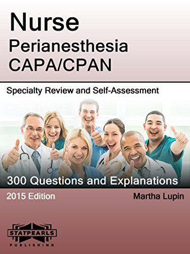 Nurse Perianesthesia CAPA/CPAN: Specialty Review and Self-Assessment (StatPearls Review Series)