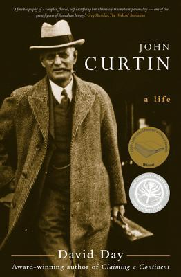 John Curtin: A Life - A Major Biography of One of Australia's Greatest Leaders