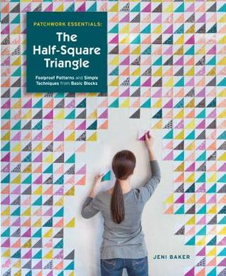 Patchwork Essentials The Half Square Triangle Foolproof Patterns