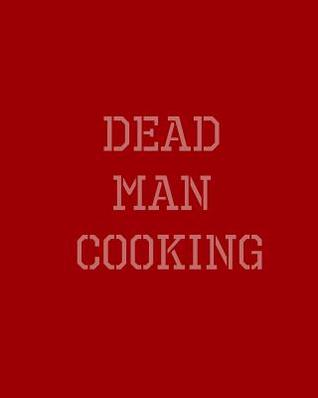 Dead Man Cooking: Last Meals from Deathrow