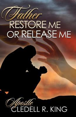 Father Restore Me or Release Me