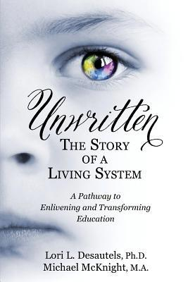 Unwritten, the Story of a Living System: A Pathway to Enlivening and Transforming Education