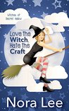 Love the Witch, Hate the Craft by Nora Lee