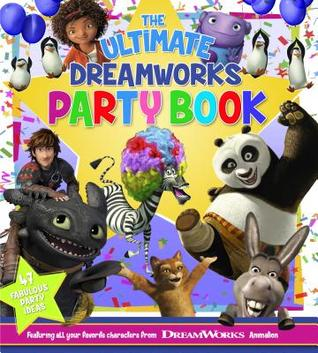 DreamWorks Celebrations: 47 Fabulous Party Ideas Featuring All Your Favorite Characters from DreamWorks Animation