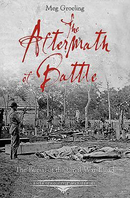 The Aftermath of Battle: The Burial of the Civil War Dead