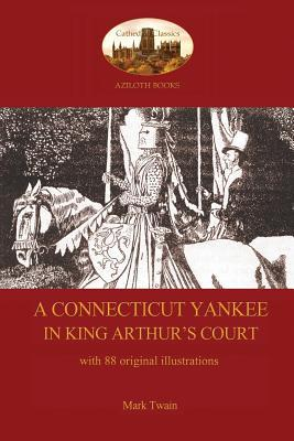 A Connecticut Yankee in King Arthur's Court - With 88 Original Illustrations