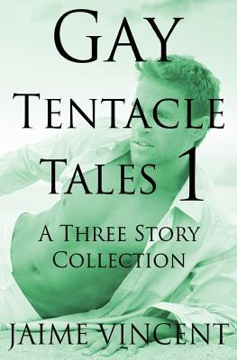 Gay Tentacle Tales 1: A Three Story Collection