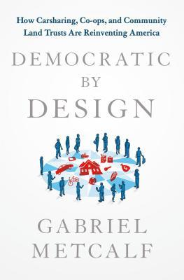 Democratic by Design: Why Co-ops, Credit Unions and Communes Are the Only Path to an Equitable America