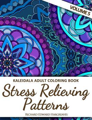 Kaleidala Adult Coloring Book: Stress Relieving Patterns, Volume 5