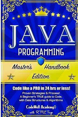 Java Programming: Master's Handbook: A True Beginner's Guide! Problem Solving, Code, Data Science, Data Structures & Algorithms (Code Like a Pro in 24 Hrs or Less!)