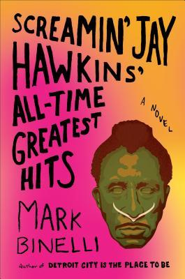 Screamin' Jay Hawkins' All-Time Greatest Hits: A Novel