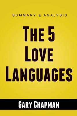 The 5 Love Languages: The Secret to Love That Lasts by Gary Chapman Summary Guide
