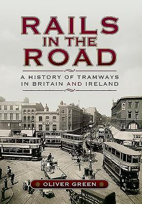 Rails in the Road:: A History of Tramways in Britain and Ireland