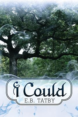 I Could by E.B. Tatby