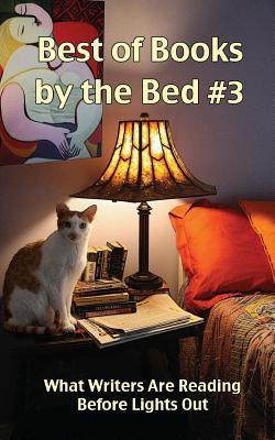 Best of Books by the Bed #3: What Writers Are Reading Before Lights Out