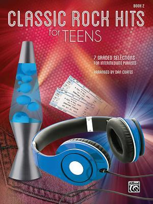 Classic Rock Hits for Teens, Bk 2: 7 Graded Selections for Intermediate Pianists