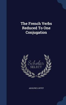 The French Verbs Reduced to One Conjugation