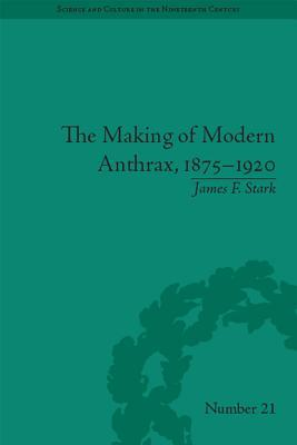 The Making of Modern Anthrax, 1875 1920: Uniting Local, National and Global Histories of Disease
